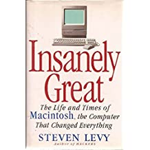 INSANELY GREAT: The Life and Times of Macintosh, the Computer that Changed Everything by Steven Levy (1994-01-13)