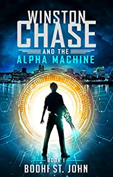 Winston Chase and the Alpha Machine by [St. John, Bodhi]