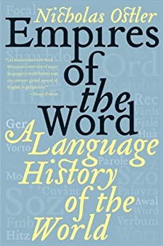 Empires of the Word: A Language History of the World von [Ostler, Nicholas]