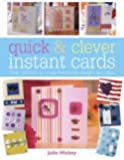 Quick and Clever Instant Cards: Over 100 Fast-to-Make Handmade Designs and Ideas