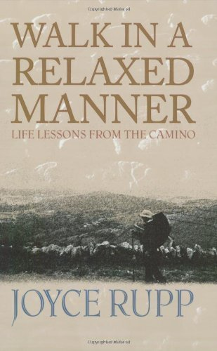 Walk in a Relaxed Manner: Life Lessons from the Camino by Joyce Rupp (2005) Paperback