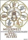 Die Musikwelt des Mittelalters: Neu erlebt in Texten, Klängen und Bildern - Bernhard Morbach