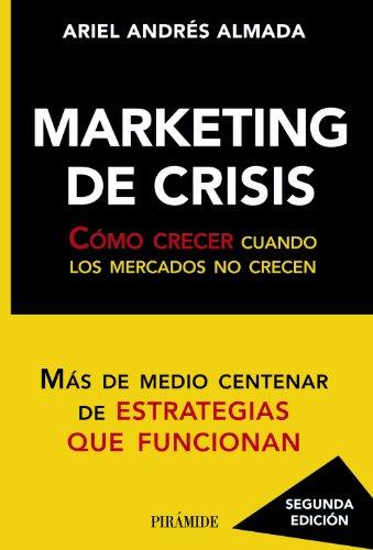 Marketing de crisis: Cómo crecer cuando los mercados no crecen (Empresa Y Gestión) por Ariel Andrés Almada