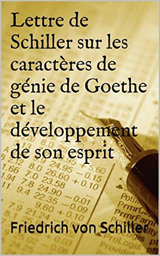 Lettre de Schiller sur les caractères de génie de Goethe et le développement de son esprit (French Edition)