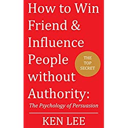 How to Win Friends & Influence People without Authority: The Psychology of Persuasion