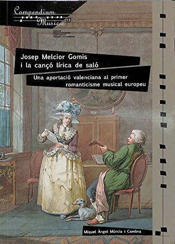 Josep Melcior Gomis i la cançó lírica de Saló: Una aportació valenciana al primer romanticisme musical europeu (Compendium Musicae)