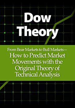 Dow Theory: From Bear Markets to Bull Markets- How to Predict Market Movements with the Original Theory of Technical Analysis by [Young, Michael]