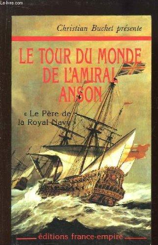 Le Tour du monde de l'Amiral Anson, 1740 1744. Le pre de la Royal-Navy