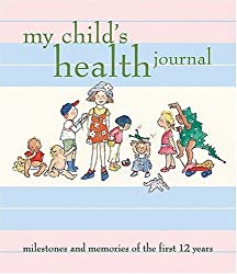 My Child's Health Journal: Milestones and Memories of the First 12 Years