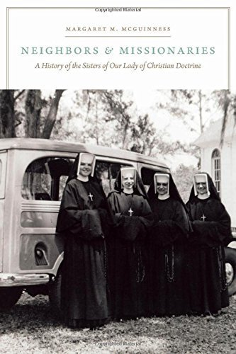 Neighbors and Missionaries: A History of the Sisters of Our Lady of Christian Doctrine by Margaret M. McGuinness (2012-06-01)