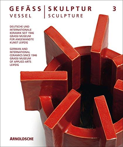 Gefäß / Skulptur 3. Vessel / Sculpture 3: Deutsche und internationale Keramik / German and International Ceramics -