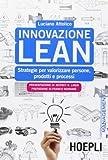 Scarica Libro Innovazione Lean Strategie per valorizzare persone prodotti e processi (PDF,EPUB,MOBI) Online Italiano Gratis