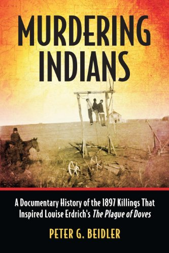 Murdering Indians: A Documentary History of the 1897 Killings That Inspired Louise Erdrich's The Plague of Doves (English Edition)