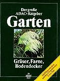 (ADAC) Der Große ADAC Ratgeber Garten, Gräser, Farne, Bodendecker (Der grosse ADAC-Ratgeber Garten)