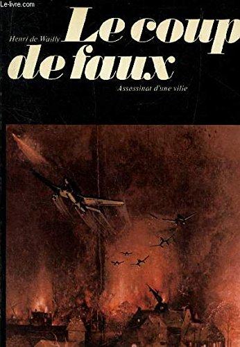 Le Coup de faux: L'assassinat d'une ville (Abbeville 1940. )