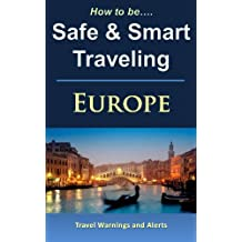 Traveling Europe - How to be Safe and Smart: European Travel Tips - Warnings & Alerts