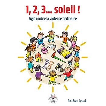 1, 2, 3, soleil !: Agir contre la violence ordinaire