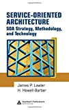 Service-Oriented Architecture: SOA Strategy, Methodology, and Technology - James P. Lawler