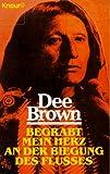 Begrabt mein Herz an der Biegung des Flusses: Roman (Knaur Taschenbücher - Romane, Erzählungen) - Dee Brown