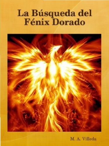 La Búsqueda del Fénix Dorado por M. A. Villeda
