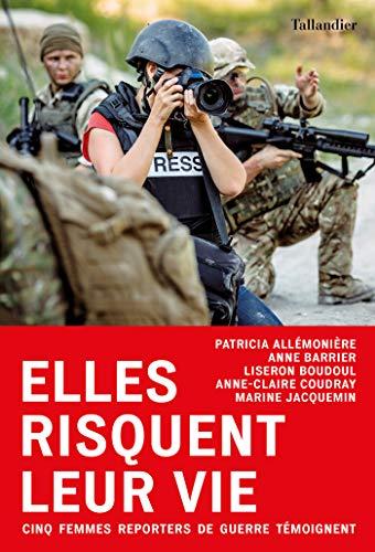 Elles risquent leur vie (ACTUALITE SOCIE) par  Anne-Claire Coudray, Patricia Allémonière, Anne Barrier, Liseron Boudoul, Marine Jacquemin