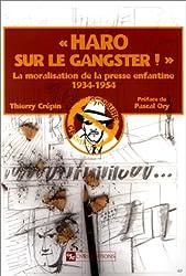 Haro sur le gangster ! : La moralisation de la presse enfantine, 1934-1954