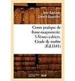 By Chemin-Dupontes, Jean-Baptiste [ [ Cours Pratique de Franc-Maconnerie. 3-5emes Cahiers. Grade de Maitre (Ed.1841) (French, English) ] ] Mar-2012[ Paperback ]
