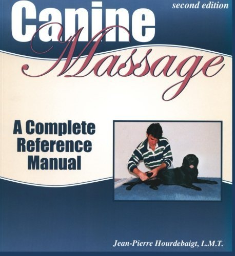 Canine Massage: A Complete Reference Manual by Jean-Pierre Hourdebaigt (2003-08-01)