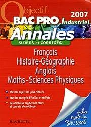 Français Histoire-Géographie Anglais Maths-Sciences Physiques Bac Pro Industriel : Annales sujets et corrigés