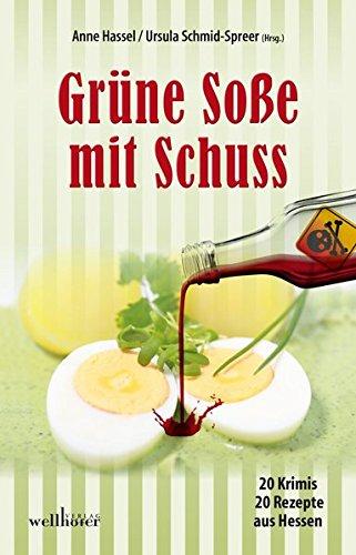 Grüne Soße mit Schuss: 20 Krimis und 20 Rezepte aus Hessen (Krimis und Rezepte)