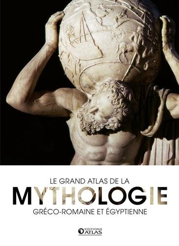 Le grand atlas de la mythologie : Gréco-romaine et égyptienne