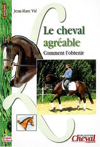 Le cheval agréable : Comment l'obtenir par Jean-Marc Vié