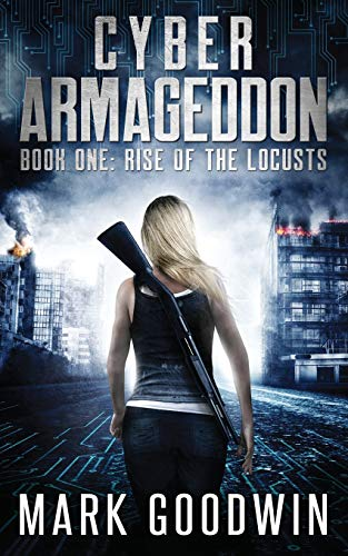 Rise of the Locusts: A Post-Apocalyptic Techno-Thriller (Cyber Armageddon, Band 1)