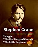 Stephen Crane - Maggie, The Red Badge of Courage, & The Little Regiment