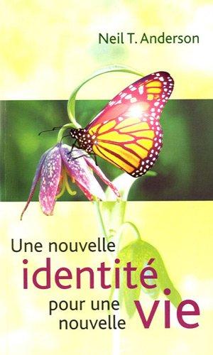 Une nouvelle identité pour une nouvelle vie par Neil Anderson
