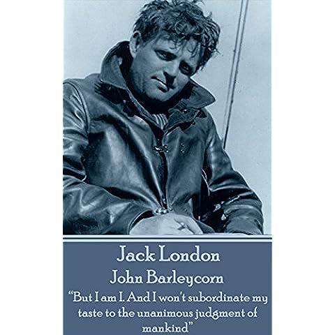 """John Barleycorn: """"But I am I. And I won't subordinate my taste to the unanimous judgment of"""