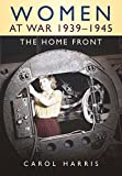 Women at War 1939-1945: The Home Front