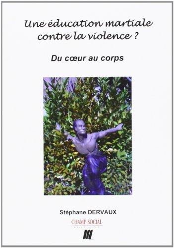 Une Éducation martiale contre la violence ?: Du coeur au corps par Stéphane Dervaux