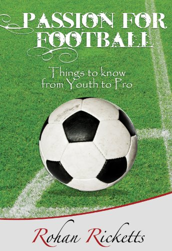 Passion for Football - Things to know from Youth to Pro (English Edition) por Rohan Ricketts