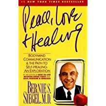 [Peace, Love and Healing: Bodymind Communication and the Path to Self-Healing: an Exploration] (By: Bernie S. Siegel) [published: July, 1998]