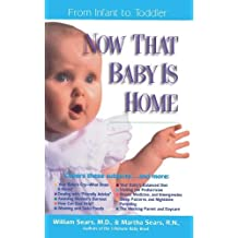 Now That Baby is Home: From Infant to Toddler (Sears Parenting Library)