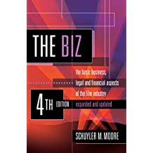 The Biz: The Basic Business, Legal and Financial Aspects of the Film Industry (English Edition)