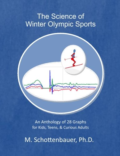The Science of Winter Olympic Sports: An Anthology of 28 Graphs for Kids, Teens, Curious Adults por M. Schottenbauer