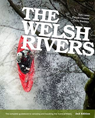The Welsh Rivers: The Complete Guidebook to Canoeing and Kayaking the Rivers of Wales by Chris Sladden Books