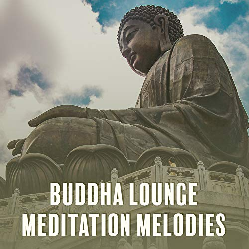Buddha Lounge Meditation Melodies: 15 New Age Ambient Tracks for Pure Yoga & Deep Relaxation Experience, Chakra Healing, Inner Energy Increase, New Music 2019