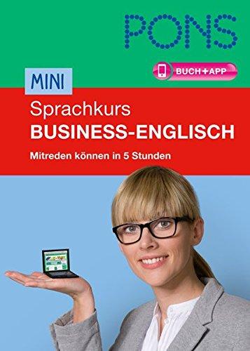 PONS Mini-Sprachkurs Business-Englisch: Im Beruf auf Englisch mitreden können in 5 Stunden. Extra:...