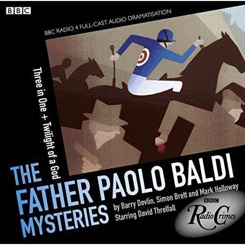 The Father Paolo Baldi Mysteries: Three in One & Twilight of a God (BBC Radio Crimes) by Barry Devlin (2012-01-05)