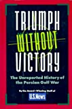 Triumph Without Victory: The Unreported History of the Persian Gulf Conflict