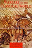 Warfare in the Classical World (Classic Conflicts)