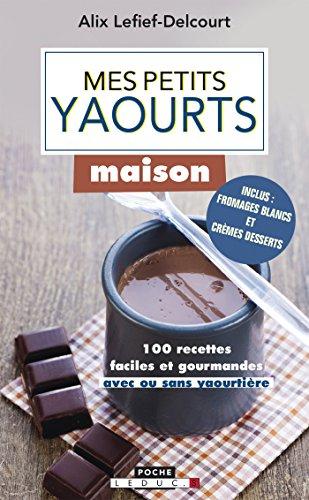 Mes petits yaourts maison: 100 recettes faciles et gourmandes (avec ou sans yaourtière) (INRATABLES) par Alix Lefief-Delcourt